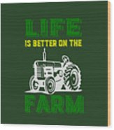Life Is Better On The Farm Tee Wood Print