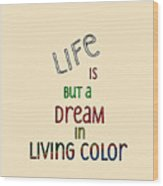 Life Is But A Dream Wood Print