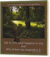 Life Is Knowing When To Change Paths Wood Print