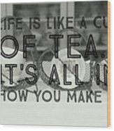 Life Is Like A Cup Of Tea Wood Print