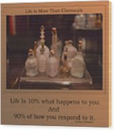 Life Is More Than Chemicals Wood Print