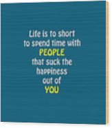 Life Is To Short 5433.02 Wood Print