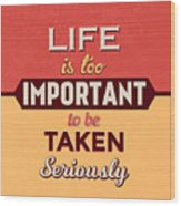 Life Is Too Important Wood Print