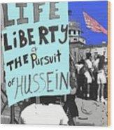 Life Liberty Pursuit Of Hussein Pro Desert Storm Rally Tucson Arizona 1991-2008 Wood Print