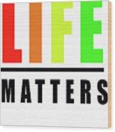 Life Matters In Rainbow Wood Print