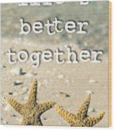 Life's Better Together Starfish Wood Print