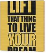 Lift That Thing To Live Your Dream Quotes Poster Wood Print