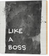 Like A Boss- Black And White Art By Linda Woods Wood Print