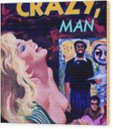 Like Crazy Man Wood Print