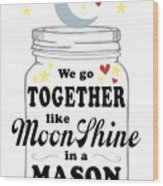 Like Moonshine In A Mason Jar Wood Print