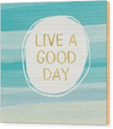 Live A Good Day- Art By Linda Woods Wood Print