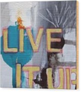 Live It Up Wood Print