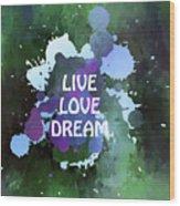 Live Love Dream Green Grunge Wood Print
