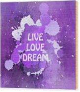 Live Love Dream Purple Grunge Wood Print