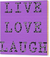 Live Love Laugh Wood Print