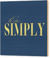 Live Simply Wood Print