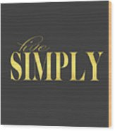Live Simply Gold Gray Wood Print