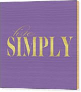 Live Simply Gold Lavender Wood Print