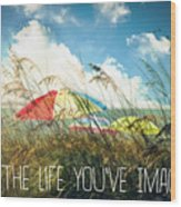 Live The Life You've Imagined Wood Print