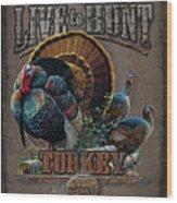 Live To Hunt Turkey Wood Print