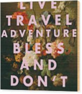 Live Travel Adventure Bless Quote Print Wood Print