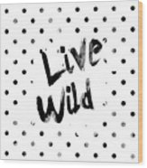 Live Wild Wood Print by Pati Photography