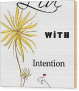 Live With Intention Flower Inspirational Print And Quote By Megan Duncanson Wood Print