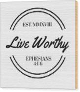 Live Worthy Wood Print