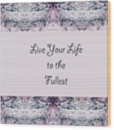 Live Your Life To The Fullest Wood Print