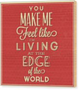 Living At The Edge Wood Print