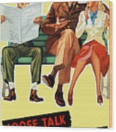 Loose Talk Can Cost Lives - World War Two Wood Print