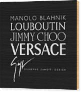 Louboutin, Versace, Jimmy Choo - Black And White - Lifestyle And Fashion  Wood Print
