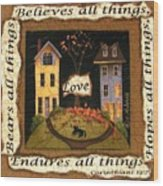 Love Bears All Things... Wood Print
