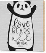 Love Bears All Things Wood Print