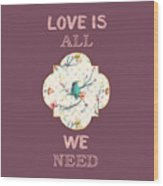 Love Is All We Need Typography Hummingbird And Butterflies Wood Print