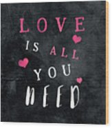 Love Is All You Need Motivational Quote Wood Print