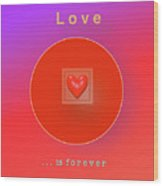 Love Is Forever Wood Print