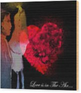 Love Is In The Air Wood Print