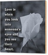 Love Is When You Look Into Someone's Eyes And You See Their Hear Wood Print