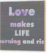 Love Makes Life Burning And Rich Wood Print