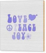 Love Peace And Joy 7 Wood Print