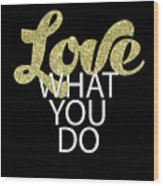 Love What You Do Wood Print