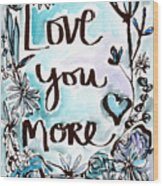 Love You More- Watercolor Art By Linda Woods Wood Print