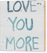 Love You More- Watercolor Art Wood Print