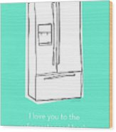 Love You To The Refrigerator- Art By Linda Woods Wood Print