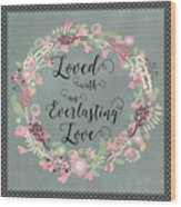 Loved With An Everlasting Love Wood Print