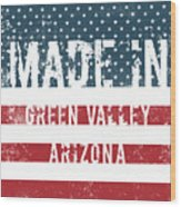 Made In Green Valley, Arizona Wood Print