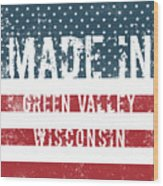 Made In Green Valley, Wisconsin Wood Print