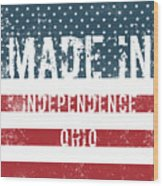 Made In Independence, Ohio Wood Print