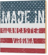 Made In Lancaster, Virginia Wood Print